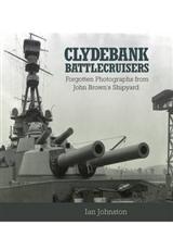 Clydebank Battlecruisers: Forgotten Photographs from John Brown\'s Shipyard