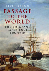 Passage to the World: The Emigrant Experience 1807-1939