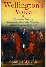 Wellington\'s Voice: The Candid Letters of Lieutenant Colonel John Fremantle, Coldstream Guards, 1808-1821