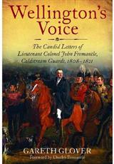 Wellington\'s Voice: The Candid Letters of Lieutenant Colonel John Fremantle, Coldstream Guards, 1808-1821