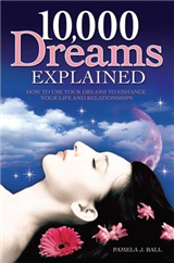 10,000 Dreams Explained: How to Use Your Dreams to Enhance Your Life and Relationships