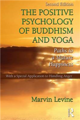 The Positive Psychology of Buddhism and Yoga: Paths to a Mature Happiness