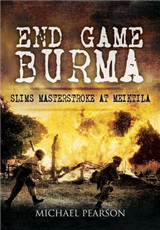 End Game Burma 1945: Slim\'s Masterstroke at Meiktila
