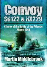 Convoy SC122 and HX229: Climax of the Battle of the Atlantic, March 1943