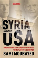 Syria and the USA: Washington\'s Relations with Damascus from Wilson to Eisenhower