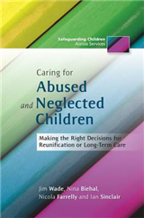 Caring for Abused and Neglected Children: Making the Right Decisions for Reunification or Long-Term Care