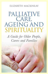 Palliative Care, Ageing and Spirituality: A Guide for Older People, Carers and Families
