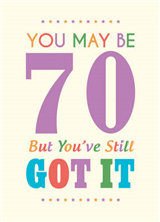 You May be 70 But You\'ve Still Got it