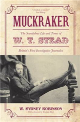 Muckraker: The scandalous life and times of W.T. Stead