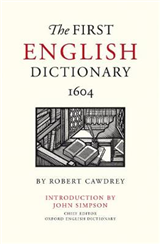 The First English Dictionary 1604: Robert Cawdrey\'s A Table Alphabeticall