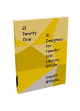 21 Twenty One: 21 Designers for Twenty-First Century Britain