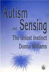 Autism and Sensing: The Unlost Instinct