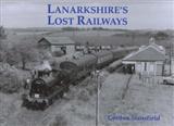 Lanarkshire\'s Lost Railways