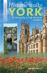 Historic Walks in & Around York: 25 Leisurely City & Country Rambles