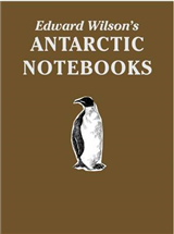 Edward Wilson's Antarctic Notebooks: Special Limited Collectors Edition