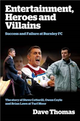 Entertainment, Heroes and Villains: Success and Failure at Burnley FC
