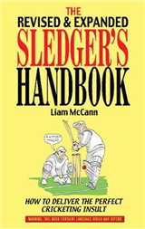 The Sledger\'s Handbook: How to Deliver the Perfect Cricketing Insult