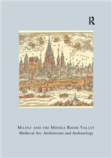 Mainz and the Middle Rhine Valley: Medieval Art, Architecture and Archaeology: Volume 30: Medieval Art, Architecture and Archaeology