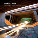 Images of Change: An archaeology of England\'s contemporary landscape