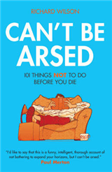 Can\'t be Arsed: 101 Things Not to Do Before You Die