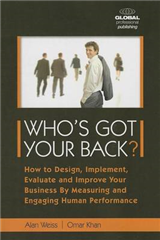 Who\'s Got Your Back: How to Design, Implement, Evaluate and Improve Your Business by Measuring and Engaging Human Performance