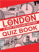 London Quiz Book: A Very Peculiar History Quiz Book