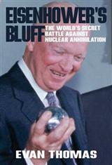 Eisenhower\'s Bluff: The Secret Battle Against Nuclear Annihilation of the World