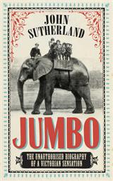 Jumbo: The Unauthorised Biography of a Victorian Sensation