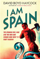 I am Spain: The Spanish Civil War Through the Eyes of the Britons and Americans Who Saw it Happen
