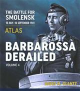 Barbarossa Derailed: The Battle for Smolensk 10 July-10 September 1941: Volume 4: Atlas