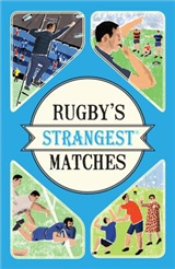 Rugby\'s Strangest Matches: Extraordinary but true stories from over a century of rugby