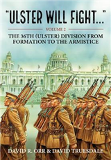 Ulster Will Fight - Volume 2: Volume 2 : the 36th (Ulster) Division in Training and at War 1914-1918: Volume 2