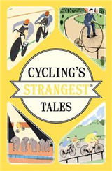 Cycling\'s Strangest Tales: Extraordinary but true stories