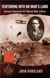Venturing into No Man\'s Land: The Charmed Life of Joseph Maxwell VC, World War I Hero