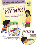 I Just Want to Do it My Way! Activity Guide for Teachers: Classroom Ideas for Teaching the Skills of Asking for Help and Staying on Task