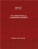 The Collected Works of J.Krishnamurti  - Volume VII 1952-1953: Tradition and Creativity