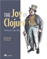 Joy of Clojure: Thinking the Clojure Way