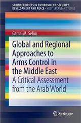 Global and Regional Approaches to Arms Control in the Middle East: A Critical Assessment from the Arab World