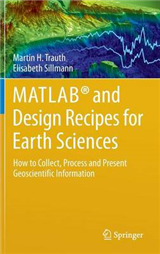 MATLAB (R) and Design Recipes for Earth Sciences: How to Collect, Process and Present Geoscientific Information