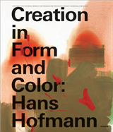 Hans Hofmann in Form and Color: Creation in Form and Color