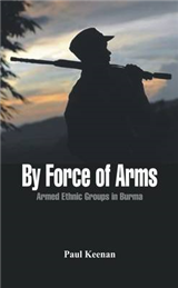 By Force of Arms: Armed Ethnic Groups in Burma