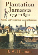 Plantation Jamaica, 1750-1850: Capital and Control in a Colonial Economy