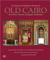The History and Religious Heritage of Old Cairo: Its Fortress, Churches, Synagogue and Mosque