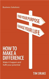 How to Make a Difference: Make it Happen and Fulfil Your Potential