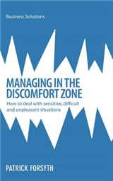 Managing in the Discomfort Zone: How to Deal with Sensitive, Difficult and Unpleasant Situations