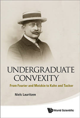 Undergraduate Convexity: From Fourier And Motzkin To Kuhn An
