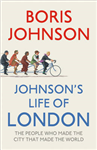 Johnson\'s Life of London: The People Who Made the City That Made the World
