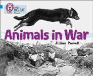 Animals in War: Band 04 Blue/Band 17 Diamond (Collins Big Cat Progress)