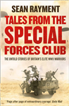 Tales from the Special Forces Club: The Untold Stories of Britain\'s Elite WWII Warriors