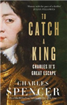 To Catch A King: Charles II\'s Great Escape